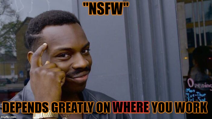 "Roll Safe Think About It Meme | ""NSFW"" DEPENDS GREATLY ON WHERE YOU WORK WHERE 