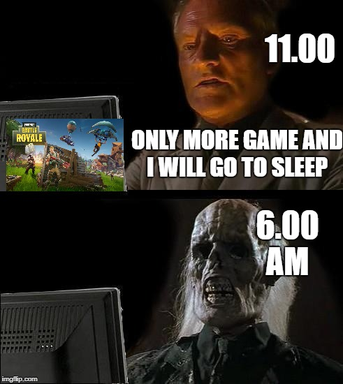 Ill Just Wait Here Meme | ONLY MORE GAME AND I WILL GO TO SLEEP 11.00 6.00 AM | image tagged in memes,ill just wait here | made w/ Imgflip meme maker