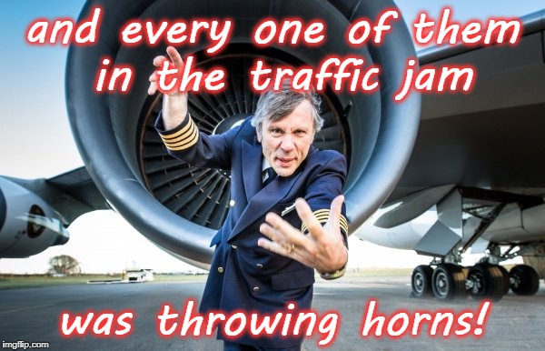 and every one of them in the traffic jam was throwing horns! | made w/ Imgflip meme maker