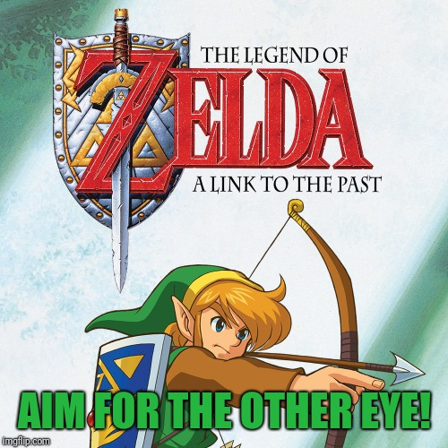 A Link to the Past | AIM FOR THE OTHER EYE! | image tagged in a link to the past | made w/ Imgflip meme maker