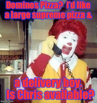 Meanwhile, at a Paris, France McDonald's, porn star Christiana Cinn's restaurant manager makes a counter-order. | Dominos Pizza?  I'd like a large supreme pizza & a delivery boy.  Is Chris available? | image tagged in memes,christiana cinn,dominos pizza,delivery boy proposition,mcdonalds,order | made w/ Imgflip meme maker