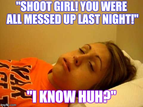 "The Aftermath Of A Crazy Girl's Night Out | ""SHOOT GIRL! YOU WERE ALL MESSED UP LAST NIGHT!"" ""I KNOW HUH?"" 
