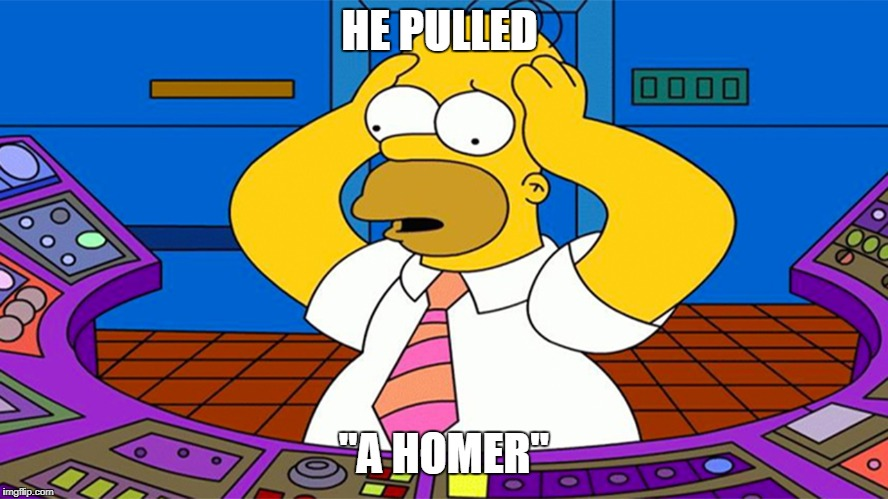 "HE PULLED ""A HOMER"" 
