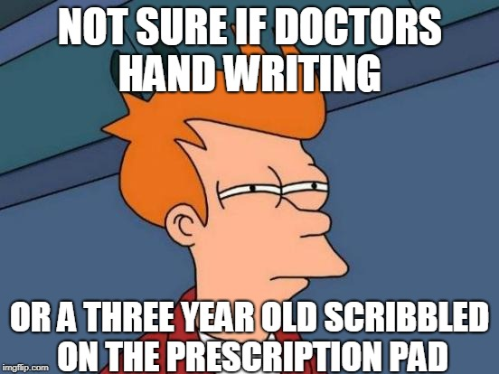 Futurama Farmacist Fry | NOT SURE IF DOCTORS HAND WRITING OR A THREE YEAR OLD SCRIBBLED ON THE PRESCRIPTION PAD | image tagged in memes,futurama fry | made w/ Imgflip meme maker