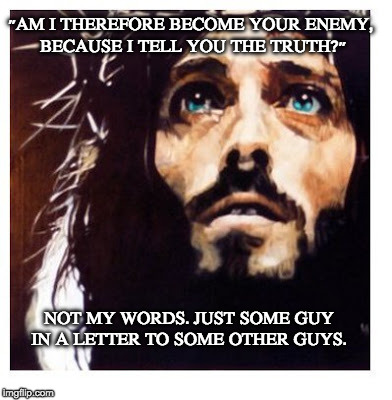 "Blue-eyed Jesus | ""AM I THEREFORE BECOME YOUR ENEMY, BECAUSE I TELL YOU THE TRUTH?"" NOT MY WORDS. JUST SOME GUY IN A LETTER TO SOME OTHER GUYS. 