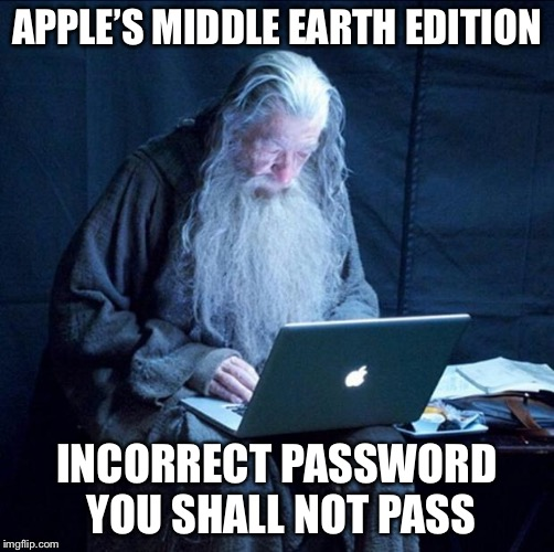 Computer Gandalf | APPLE'S MIDDLE EARTH EDITION INCORRECT PASSWORD  YOU SHALL NOT PASS | image tagged in computer gandalf | made w/ Imgflip meme maker