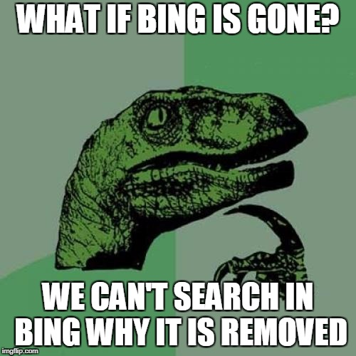 Philosoraptor Meme | WHAT IF BING IS GONE? WE CAN'T SEARCH IN BING WHY IT IS REMOVED | image tagged in memes,philosoraptor | made w/ Imgflip meme maker