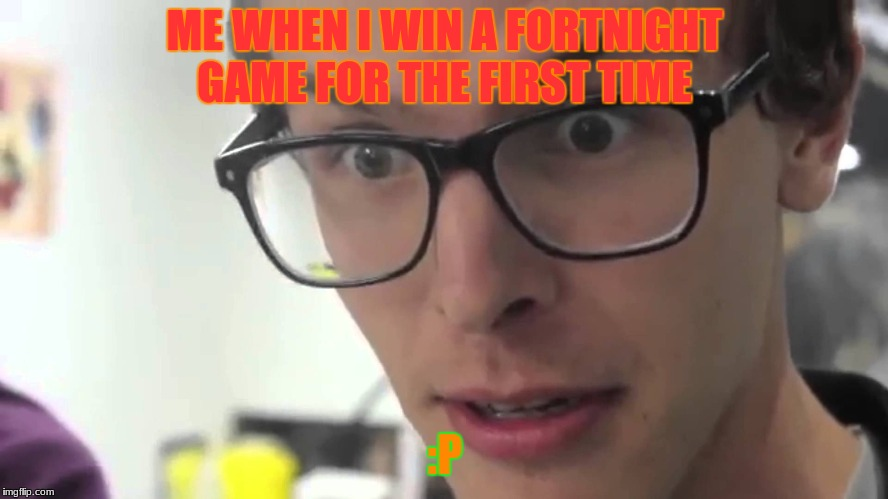 ME WHEN I WIN A FORTNIGHT GAME FOR THE FIRST TIME :P | image tagged in idubbz | made w/ Imgflip meme maker
