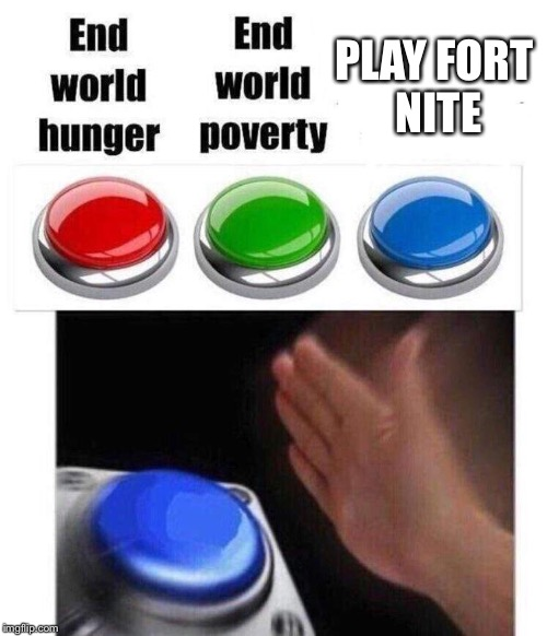PLAY FORT NITE | image tagged in blue button meme | made w/ Imgflip meme maker