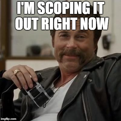 I'M SCOPING IT OUT RIGHT NOW | made w/ Imgflip meme maker
