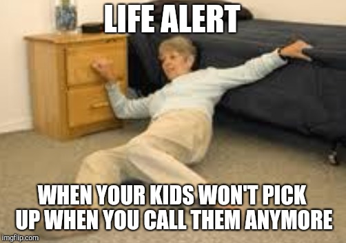 LIFE ALERT WHEN YOUR KIDS WON'T PICK UP WHEN YOU CALL THEM ANYMORE | made w/ Imgflip meme maker
