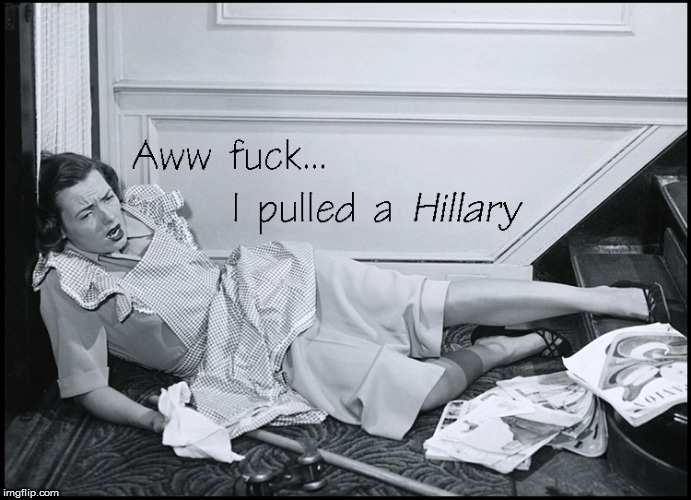 Pulling a HILLARY | image tagged in lol so funny,hillary falling down,politics lol,current events,vintage babes,funny memes | made w/ Imgflip meme maker
