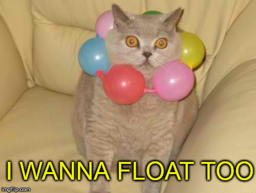 I WANNA FLOAT TOO | made w/ Imgflip meme maker