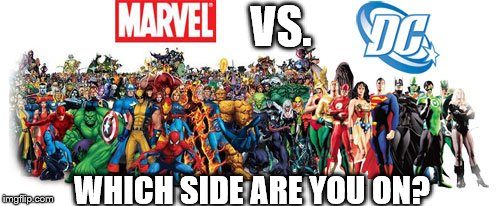 VS. WHICH SIDE ARE YOU ON? | image tagged in marvel vs dc | made w/ Imgflip meme maker
