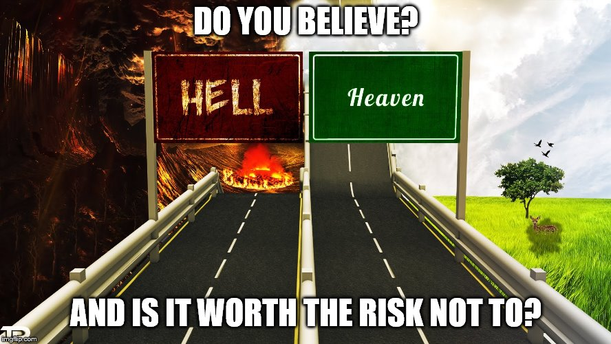 What happens when we die? | DO YOU BELIEVE? AND IS IT WORTH THE RISK NOT TO? | image tagged in heaven and hell | made w/ Imgflip meme maker