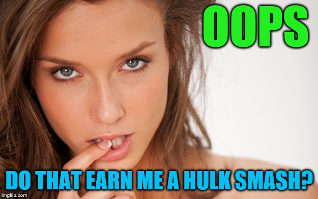 OOPS DO THAT EARN ME A HULK SMASH? | made w/ Imgflip meme maker