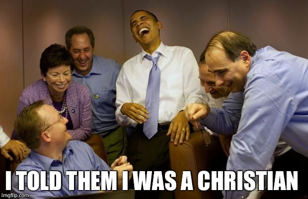 And then I said Obama Meme | I TOLD THEM I WAS A CHRISTIAN | image tagged in memes,and then i said obama | made w/ Imgflip meme maker