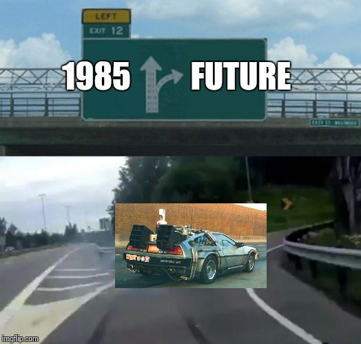 Keep left for Hill Valley | FUTURE 1985 | image tagged in memes,left exit 12 off ramp | made w/ Imgflip meme maker
