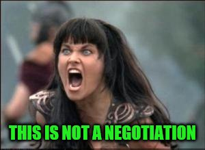 THIS IS NOT A NEGOTIATION | made w/ Imgflip meme maker