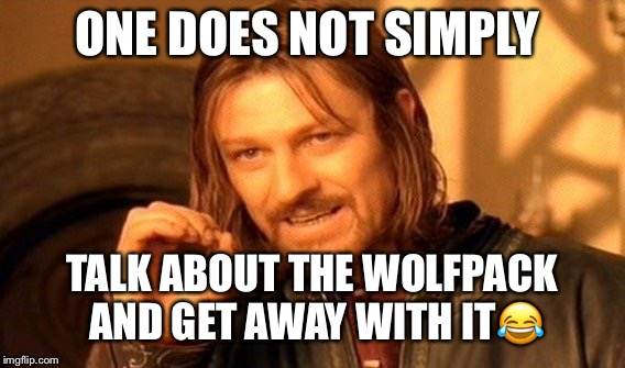 One Does Not Simply Meme | ONE DOES NOT SIMPLY TALK ABOUT THE WOLFPACK AND GET AWAY WITH IT | image tagged in memes,one does not simply | made w/ Imgflip meme maker