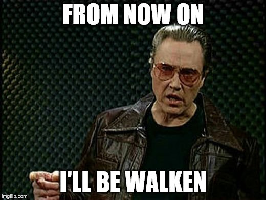FROM NOW ON I'LL BE WALKEN | made w/ Imgflip meme maker