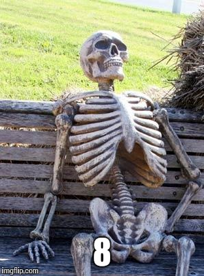 Waiting Skeleton Meme | 8 | image tagged in memes,waiting skeleton | made w/ Imgflip meme maker