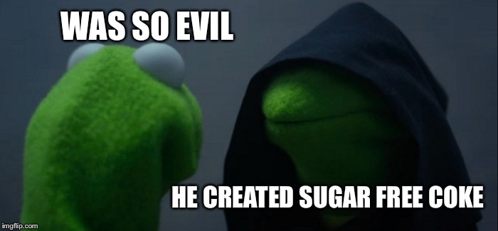 Evil Kermit Meme | WAS SO EVIL HE CREATED SUGAR FREE COKE | image tagged in memes,evil kermit | made w/ Imgflip meme maker