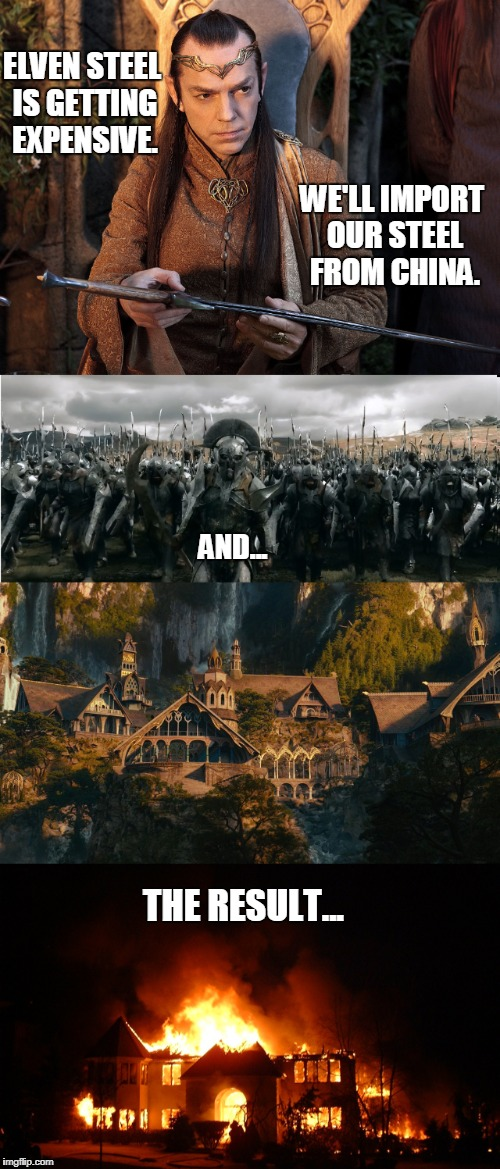 Globalist Middle Earth ver of Lord of the Rings | ELVEN STEEL IS GETTING EXPENSIVE. WE'LL IMPORT OUR STEEL FROM CHINA. AND... THE RESULT... | image tagged in funny,globalist,china,steel | made w/ Imgflip meme maker