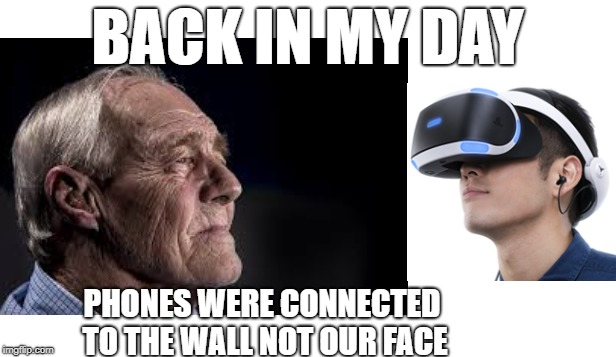Face Phones | BACK IN MY DAY PHONES WERE CONNECTED TO THE WALL NOT OUR FACE | image tagged in back in my day,mmg | made w/ Imgflip meme maker