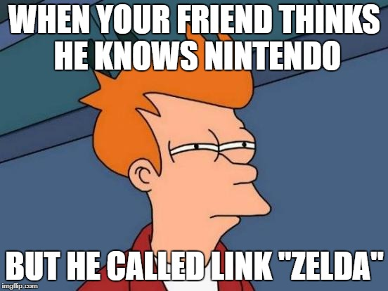 "Legend of Disappointment | WHEN YOUR FRIEND THINKS HE KNOWS NINTENDO BUT HE CALLED LINK ""ZELDA"" 
