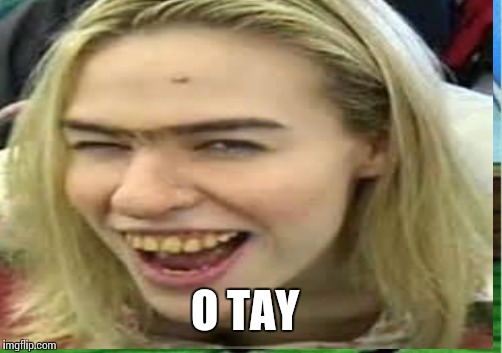 O TAY | made w/ Imgflip meme maker