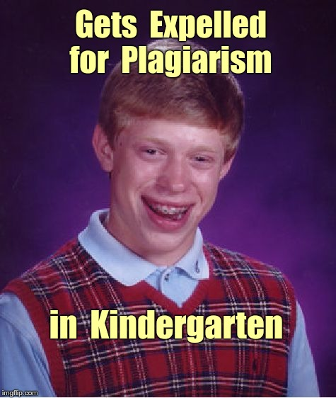 Bad Luck Brian School Woes | Gets  Expelled  for  Plagiarism in  Kindergarten | image tagged in memes,bad luck brian,kindergarten,expelled,school | made w/ Imgflip meme maker