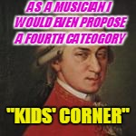 "AS  A MUSICIAN I WOULD EVEN PROPOSE A FOURTH CATEOGORY ""KIDS' CORNER"" 