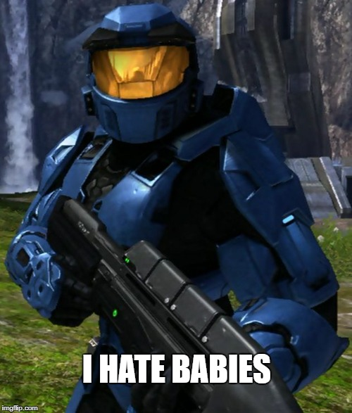 I hate babies | I HATE BABIES | image tagged in caboose,red vs blue,halo | made w/ Imgflip meme maker