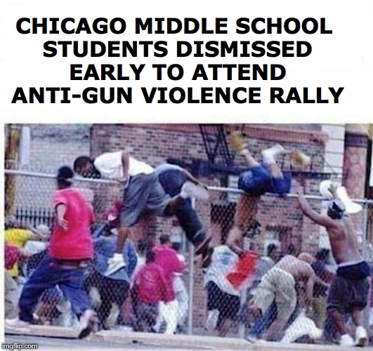 Rally |  CHICAGO MIDDLE SCHOOL STUDENTS DISMISSED EARLY TO ATTEND ANTI-GUN VIOLENCE RALLY | image tagged in gun violence,rally,chicago,satire | made w/ Imgflip meme maker