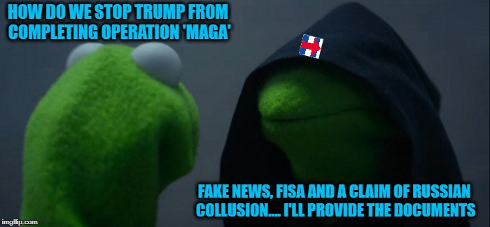 BREAKING NEWS: Election 2016 and the real Conspiracy - Film at 11 | HOW DO WE STOP TRUMP FROM COMPLETING OPERATION 'MAGA' FAKE NEWS, FISA AND A CLAIM OF RUSSIAN COLLUSION.... I'LL PROVIDE THE DOCUMENTS | image tagged in memes,evil kermit,donald trump approves,election 2016 aftermath,fake news,conspiracy | made w/ Imgflip meme maker