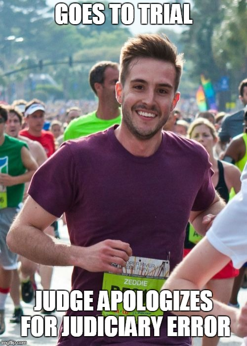Ridiculously Photogenic Guy |  GOES TO TRIAL; JUDGE APOLOGIZES FOR JUDICIARY ERROR | image tagged in memes,ridiculously photogenic guy | made w/ Imgflip meme maker