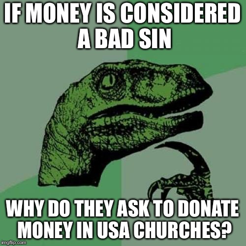 Philosoraptor |  IF MONEY IS CONSIDERED A BAD SIN; WHY DO THEY ASK TO DONATE MONEY IN USA CHURCHES? | image tagged in memes,philosoraptor,sins,funny,latest | made w/ Imgflip meme maker