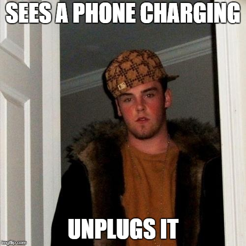 Scumbag Steve Meme | SEES A PHONE CHARGING UNPLUGS IT | image tagged in memes,scumbag steve,phone,phone charging,charging,unplug | made w/ Imgflip meme maker