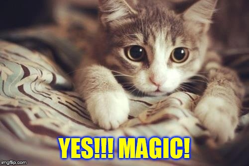 YES!!! MAGIC! | made w/ Imgflip meme maker