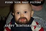Bearded Baby | FOUND YOUR BABY PICTURE HAPPY BIRTHDAY, JOE! | image tagged in bearded baby | made w/ Imgflip meme maker