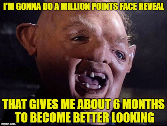 Sloth user | I'M GONNA DO A MILLION POINTS FACE REVEAL THAT GIVES ME ABOUT 6 MONTHS TO BECOME BETTER LOOKING | image tagged in funny memes,sloth goonies,imgflip points,one million points,damon_knife | made w/ Imgflip meme maker