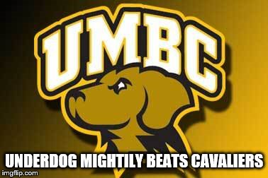 UMBC | UNDERDOG MIGHTILY BEATS CAVALIERS | image tagged in basketball | made w/ Imgflip meme maker