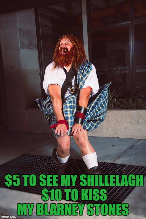 Happy St. Patricks Day Laddies | $5 TO SEE MY SHILLELAGH $10 TO KISS MY BLARNEY STONES | image tagged in happy st patricks day laddies,st patricks day,funny,memes,funny memes | made w/ Imgflip meme maker