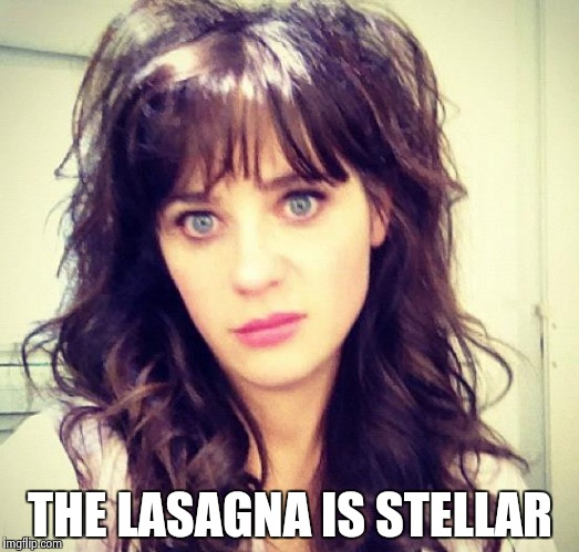 Zooey Deschanel | THE LASAGNA IS STELLAR | image tagged in zooey deschanel | made w/ Imgflip meme maker