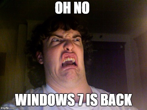 Oh No | OH NO WINDOWS 7 IS BACK | image tagged in memes,oh no | made w/ Imgflip meme maker