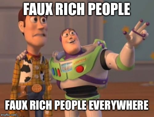 X, X Everywhere | FAUX RICH PEOPLE FAUX RICH PEOPLE EVERYWHERE | image tagged in memes,x,x everywhere,x x everywhere | made w/ Imgflip meme maker