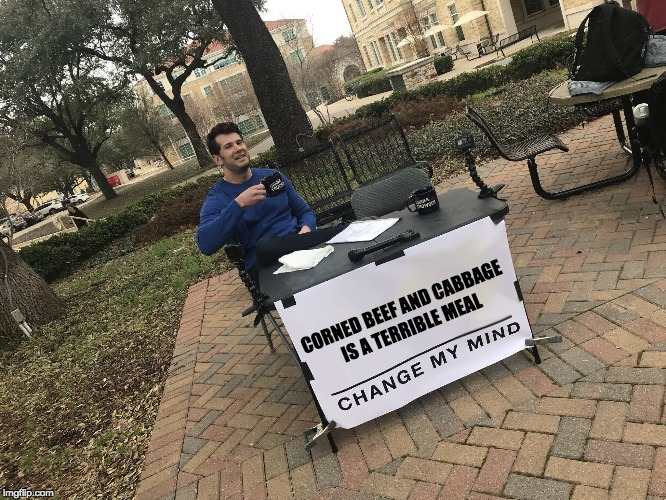 CORNED BEEF AND CABBAGE IS A TERRIBLE MEAL | image tagged in steven crowder's sign | made w/ Imgflip meme maker