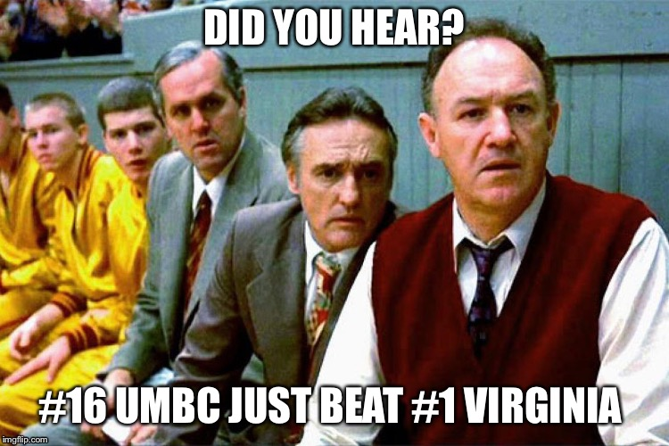 UMBC beats Virginia  | DID YOU HEAR? #16 UMBC JUST BEAT #1 VIRGINIA | image tagged in cinderella team,hoosiers,umbc,march madness,retrievers,bracket buster | made w/ Imgflip meme maker