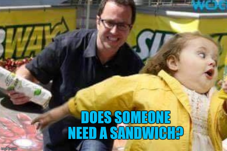 DOES SOMEONE NEED A SANDWICH? | made w/ Imgflip meme maker
